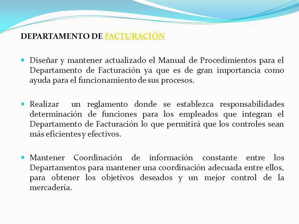 DEPARTAMENTO DE FACTURACIÓNFACTURACIÓN Diseñar y mantener actualizado el Manual de Procedimientos para el Departamento de Facturación ya que es de gran importancia como ayuda para el funcionamiento de sus procesos.