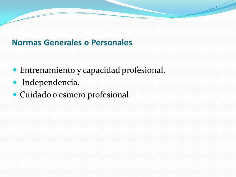 Normas Generales o Personales Entrenamiento y capacidad profesional. Independencia. Cuidado o esmero profesional.