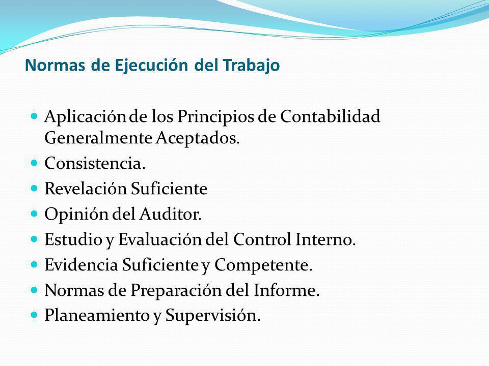 Normas de Ejecución del Trabajo Aplicación de los Principios de Contabilidad Generalmente Aceptados. Consistencia. Revelación Suficiente Opinión del A