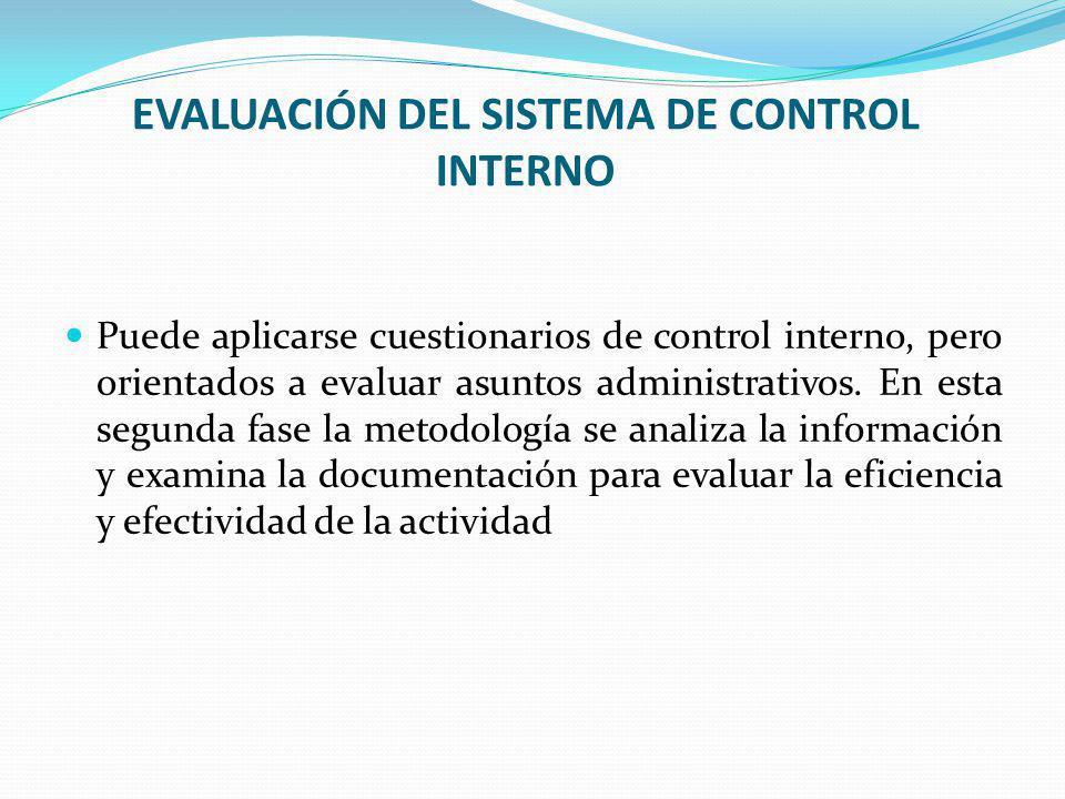 EVALUACIÓN DEL SISTEMA DE CONTROL INTERNO Puede aplicarse cuestionarios de control interno, pero orientados a evaluar asuntos administrativos. En esta