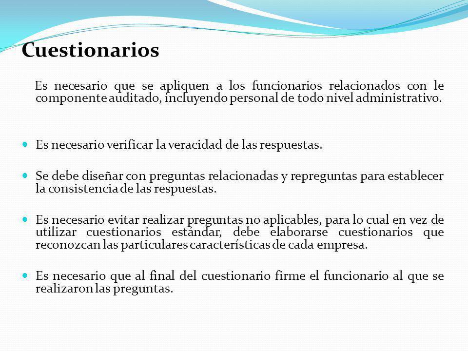 Cuestionarios Es necesario que se apliquen a los funcionarios relacionados con le componente auditado, incluyendo personal de todo nivel administrativo.