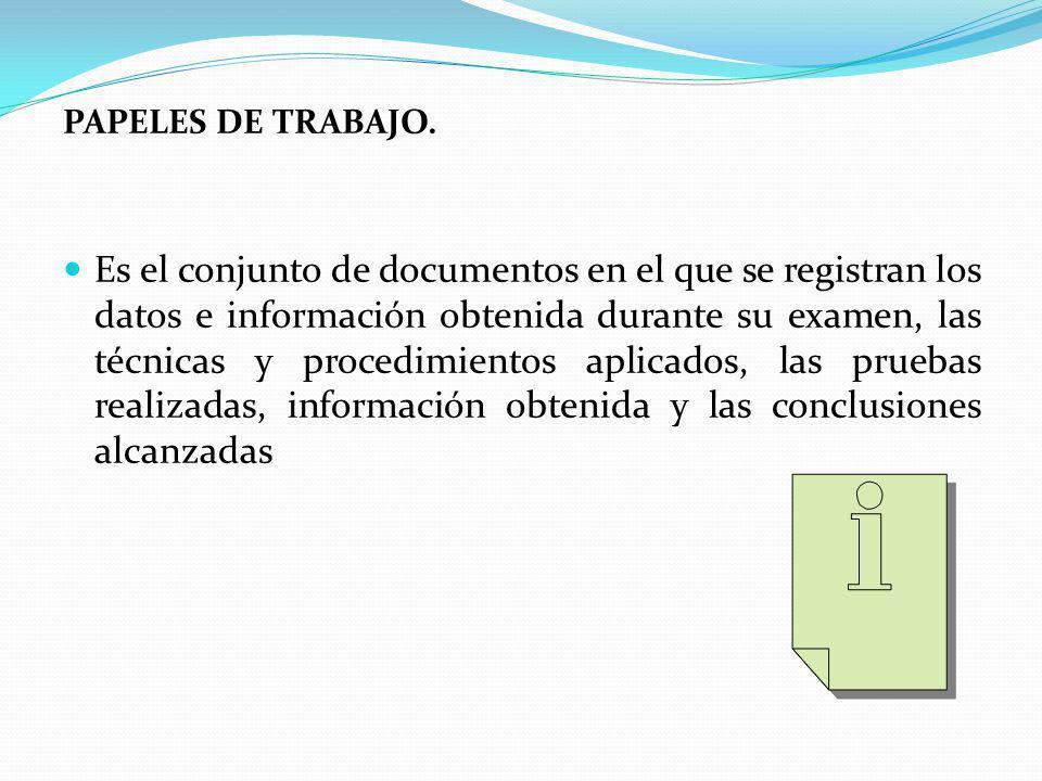 PAPELES DE TRABAJO. Es el conjunto de documentos en el que se registran los datos e información obtenida durante su examen, las técnicas y procedimien