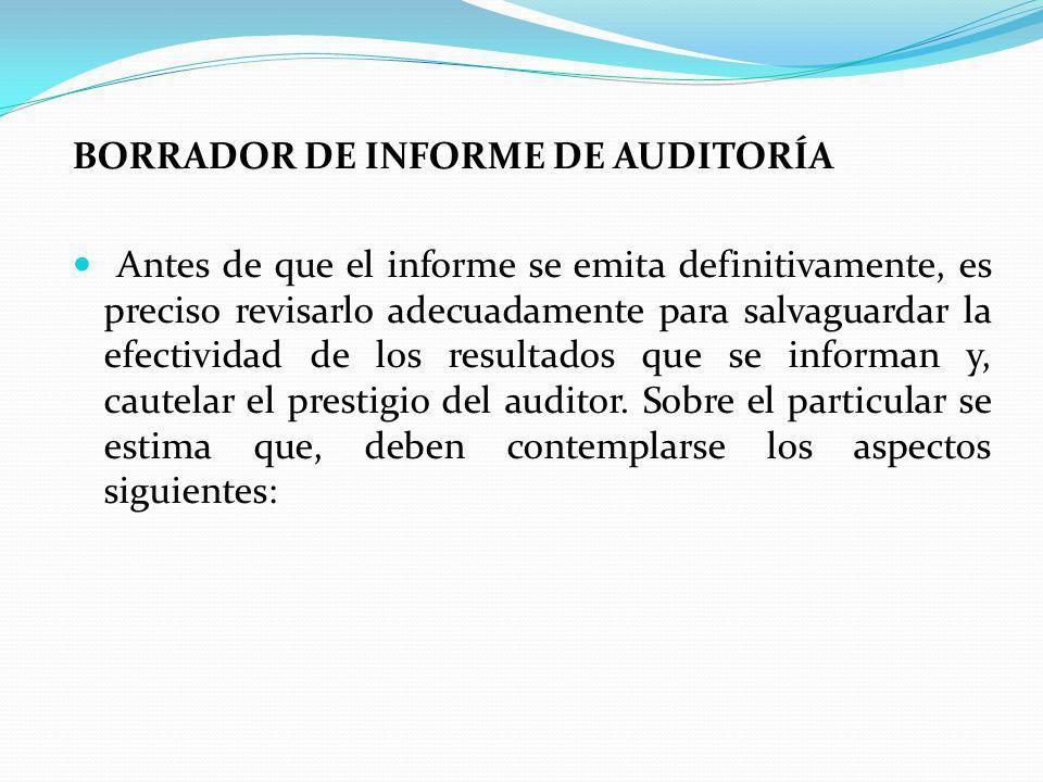 BORRADOR DE INFORME DE AUDITORÍA Antes de que el informe se emita definitivamente, es preciso revisarlo adecuadamente para salvaguardar la efectividad de los resultados que se informan y, cautelar el prestigio del auditor.