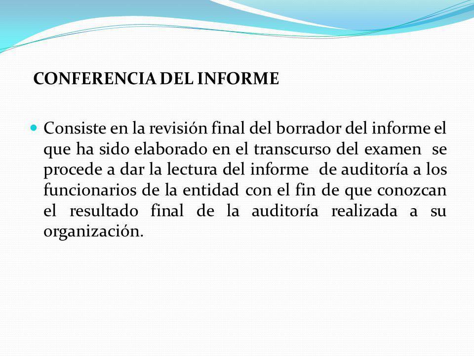 CONFERENCIA DEL INFORME Consiste en la revisión final del borrador del informe el que ha sido elaborado en el transcurso del examen se procede a dar l