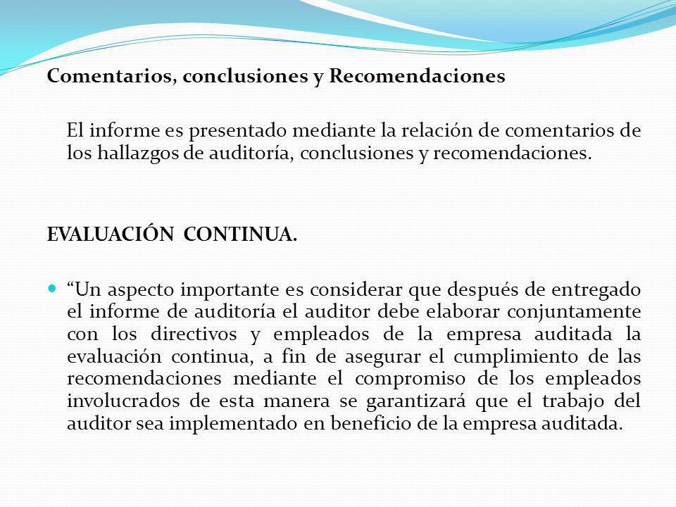 Comentarios, conclusiones y Recomendaciones El informe es presentado mediante la relación de comentarios de los hallazgos de auditoría, conclusiones y