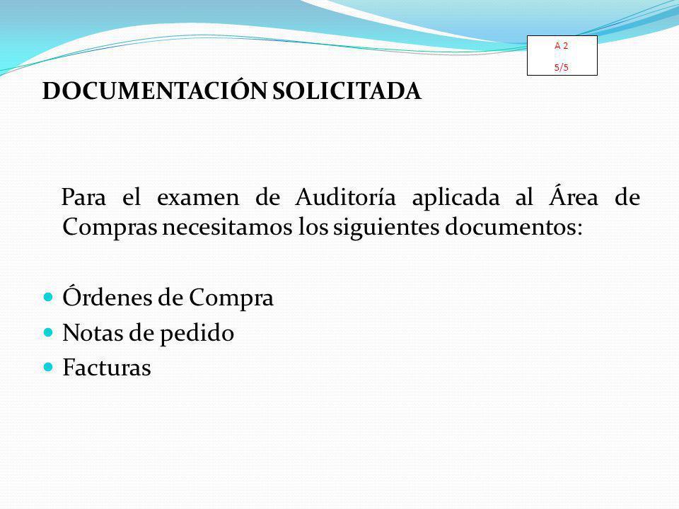 DOCUMENTACIÓN SOLICITADA Para el examen de Auditoría aplicada al Área de Compras necesitamos los siguientes documentos: Órdenes de Compra Notas de pedido Facturas A 2 5/5
