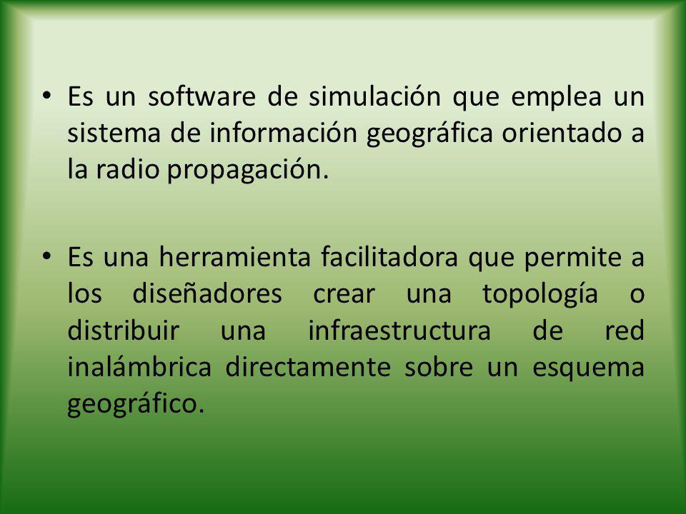 Es un software de simulación que emplea un sistema de información geográfica orientado a la radio propagación. Es una herramienta facilitadora que per