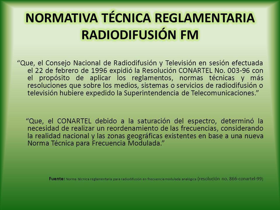 Que, el Consejo Nacional de Radiodifusión y Televisión en sesión efectuada el 22 de febrero de 1996 expidió la Resolución CONARTEL No. 003-96 con el p