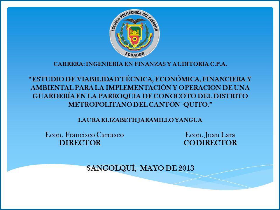 NOMBRE DEL PROYECTO Entidad Ejecutora Cobertura y Localización NOMBRE DEL PROYECTO ESTUDIO DE VIABILIDAD TÉCNICA, ECONÓMICA, FINANCIERA Y AMBIENTAL PARA LA IMPLEMENTACIÓN Y OPERACIÓN DE UNA GUARDERÍA EN LA PARROQUIA DE CONOCOTO DEL DISTRITO METROPOLITANO DEL CANTÓN QUITO.