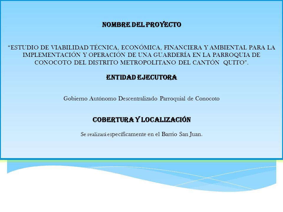 NOMBRE DEL PROYECTO Entidad Ejecutora Cobertura y Localización NOMBRE DEL PROYECTO ESTUDIO DE VIABILIDAD TÉCNICA, ECONÓMICA, FINANCIERA Y AMBIENTAL PA