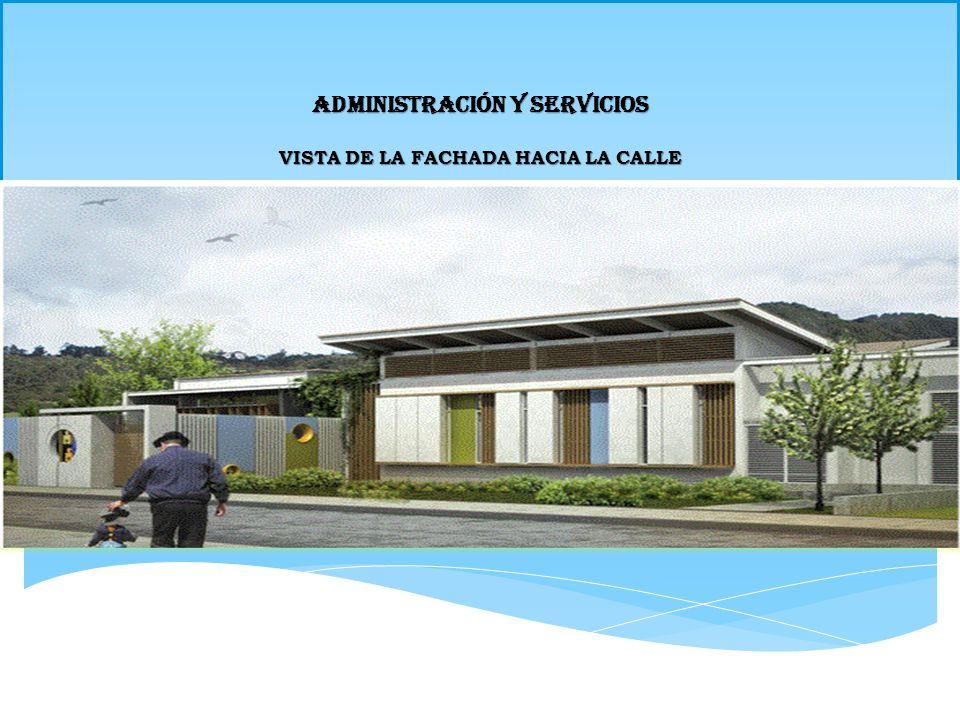 ADMINISTRACIÓN Y SERVICIOS VISTA DE LA FACHADA HACIA LA CALLE