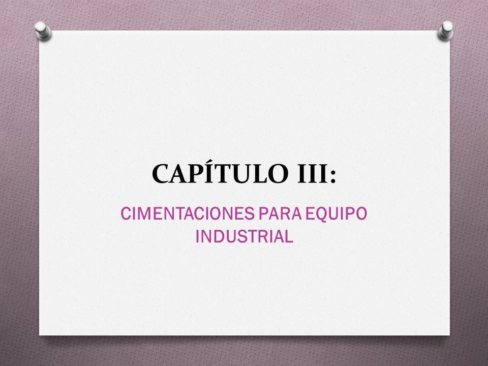 CAPÍTULO III: CIMENTACIONES PARA EQUIPO INDUSTRIAL