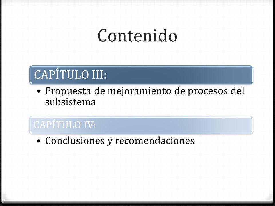 Contenido CAPÍTULO III: Propuesta de mejoramiento de procesos del subsistema CAPÍTULO IV: Conclusiones y recomendaciones