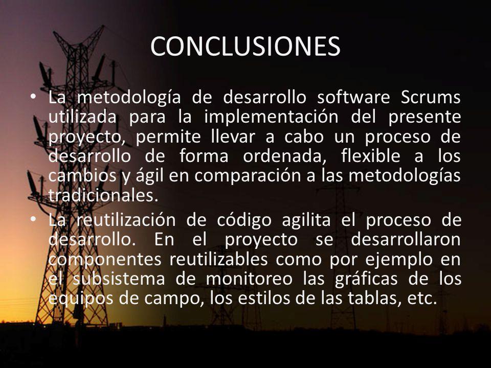 CONCLUSIONES La metodología de desarrollo software Scrums utilizada para la implementación del presente proyecto, permite llevar a cabo un proceso de desarrollo de forma ordenada, flexible a los cambios y ágil en comparación a las metodologías tradicionales.