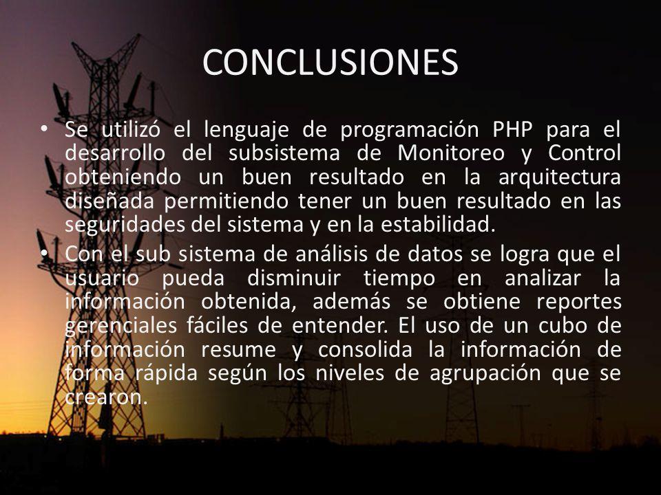 CONCLUSIONES Se utilizó el lenguaje de programación PHP para el desarrollo del subsistema de Monitoreo y Control obteniendo un buen resultado en la arquitectura diseñada permitiendo tener un buen resultado en las seguridades del sistema y en la estabilidad.