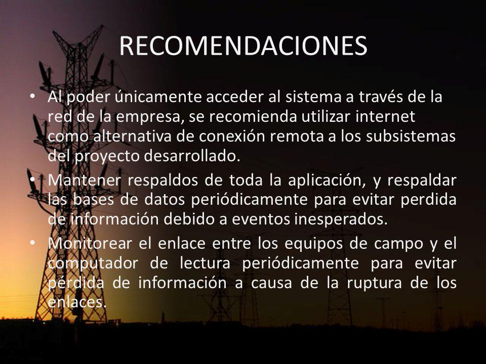RECOMENDACIONES Al poder únicamente acceder al sistema a través de la red de la empresa, se recomienda utilizar internet como alternativa de conexión remota a los subsistemas del proyecto desarrollado.