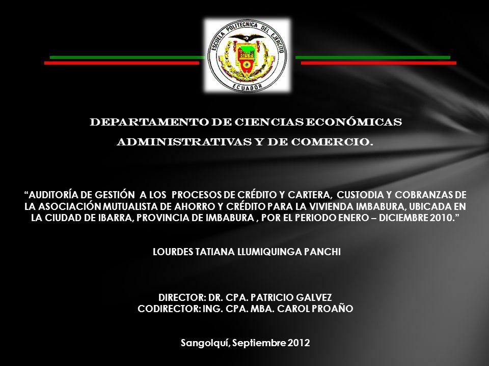 DEPARTAMENTO DE CIENCIAS ECONÓMICAS ADMINISTRATIVAS Y DE COMERCIO. AUDITORÍA DE GESTIÓN A LOS PROCESOS DE CRÉDITO Y CARTERA, CUSTODIA Y COBRANZAS DE L