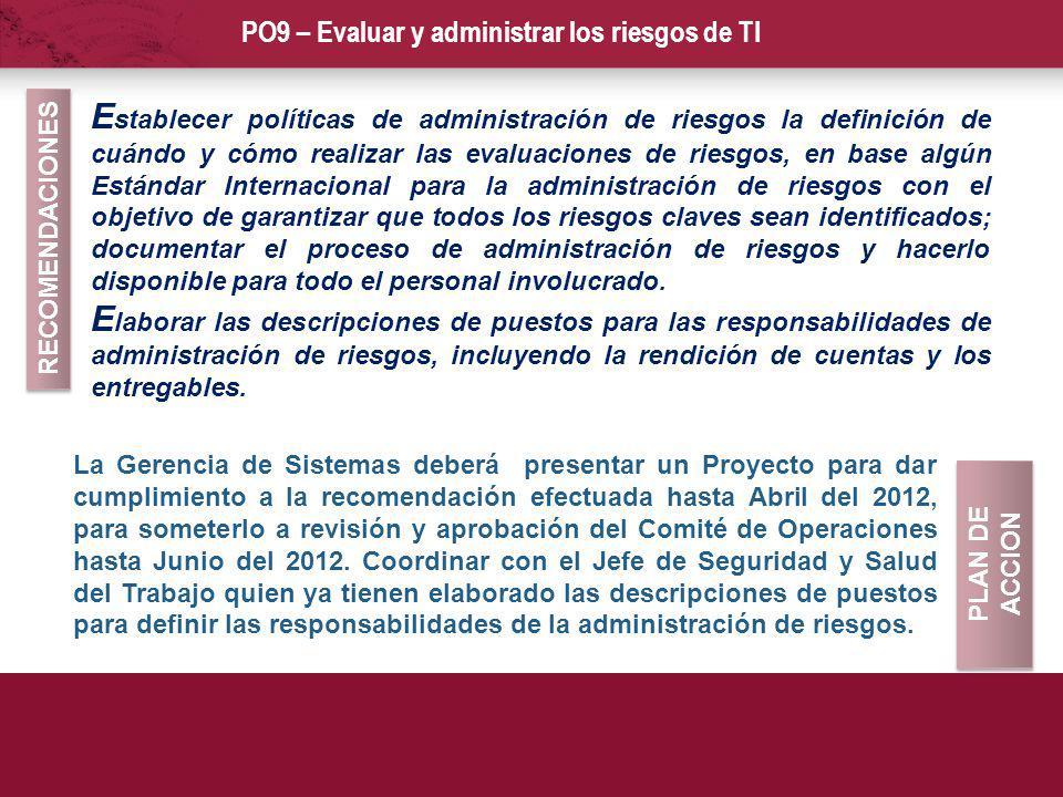 PO9 – Evaluar y administrar los riesgos de TI La Gerencia de Sistemas deberá presentar un Proyecto para dar cumplimiento a la recomendación efectuada