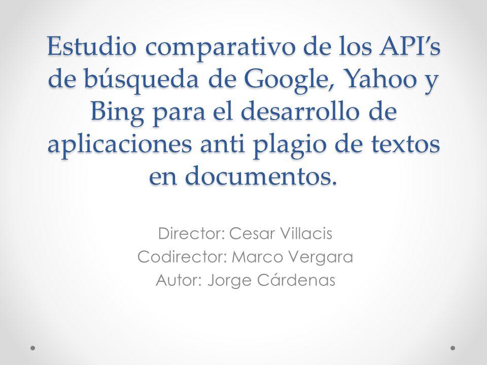Estudio comparativo de los APIs de búsqueda de Google, Yahoo y Bing para el desarrollo de aplicaciones anti plagio de textos en documentos. Director: