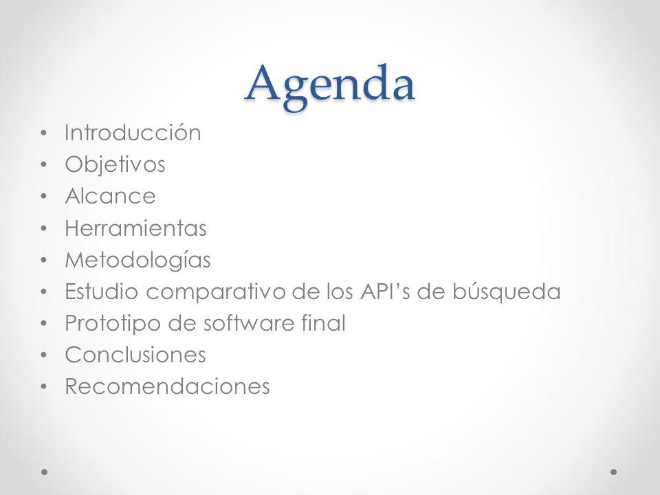 Agenda Introducción Objetivos Alcance Herramientas Metodologías Estudio comparativo de los APIs de búsqueda Prototipo de software final Conclusiones R