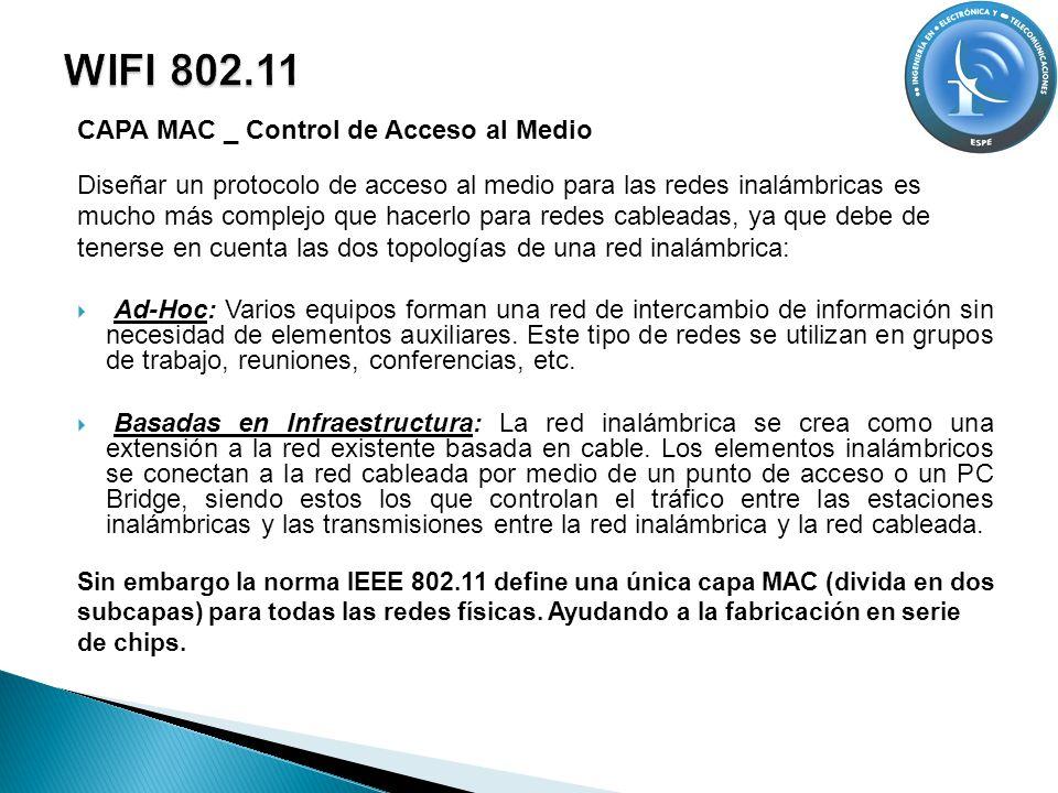CAPA MAC _ Control de Acceso al Medio Diseñar un protocolo de acceso al medio para las redes inalámbricas es mucho más complejo que hacerlo para redes