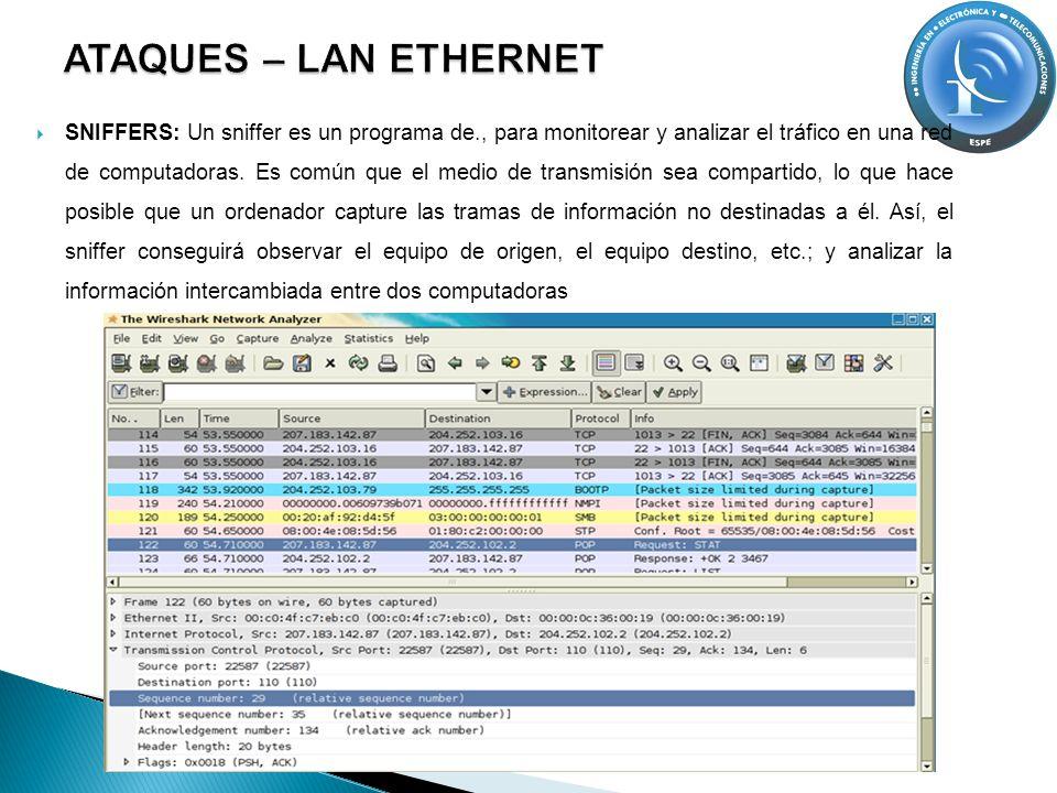 SNIFFERS: Un sniffer es un programa de., para monitorear y analizar el tráfico en una red de computadoras. Es común que el medio de transmisión sea co