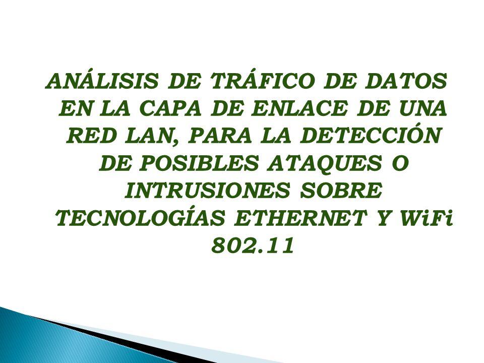 ANÁLISIS DE TRÁFICO DE DATOS EN LA CAPA DE ENLACE DE UNA RED LAN, PARA LA DETECCIÓN DE POSIBLES ATAQUES O INTRUSIONES SOBRE TECNOLOGÍAS ETHERNET Y WiF