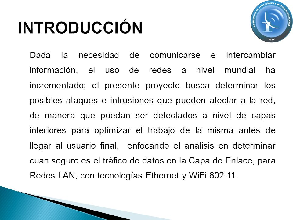 Al momento de implementar una Red LAN Etherne/WiFi se recomienda hacer uso de uno de los Protocolos de Seguridad como WEP, WPA ó WPA2 a nivel de la Capa de Enlace, para desde esta capa iniciar un nivel de seguridad y protección de la información cursada en la Red hacia las capas superiores.