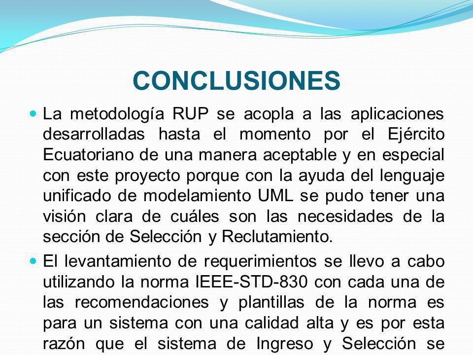 CONCLUSIONES La metodología RUP se acopla a las aplicaciones desarrolladas hasta el momento por el Ejército Ecuatoriano de una manera aceptable y en e