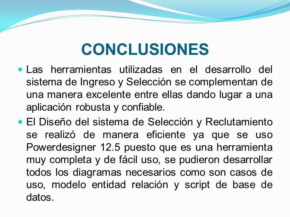CONCLUSIONES Las herramientas utilizadas en el desarrollo del sistema de Ingreso y Selección se complementan de una manera excelente entre ellas dando