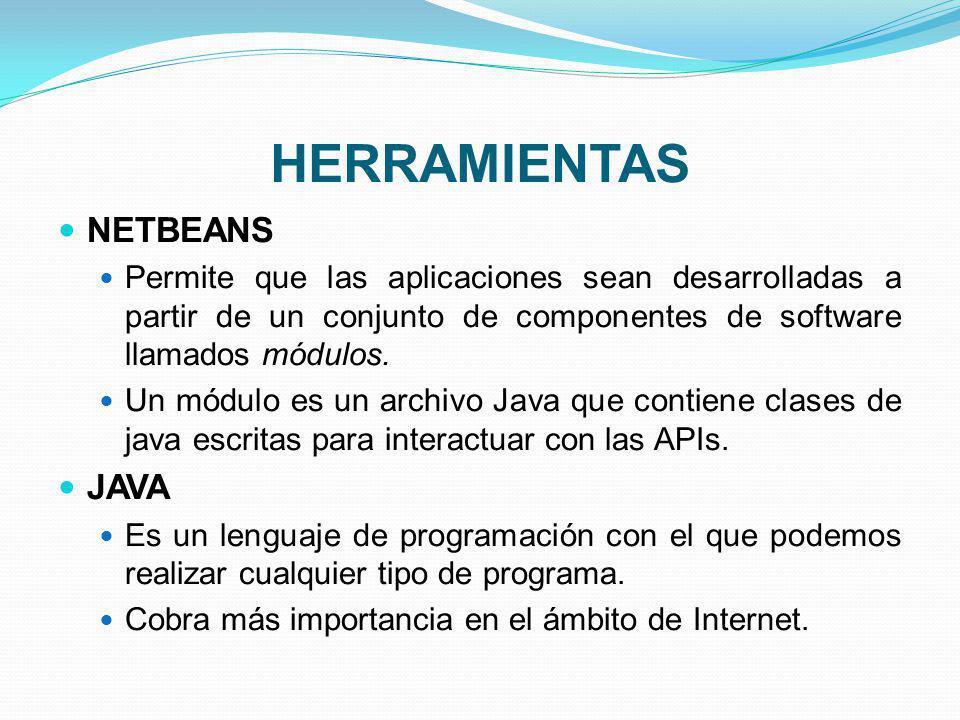 HERRAMIENTAS NETBEANS Permite que las aplicaciones sean desarrolladas a partir de un conjunto de componentes de software llamados módulos. Un módulo e