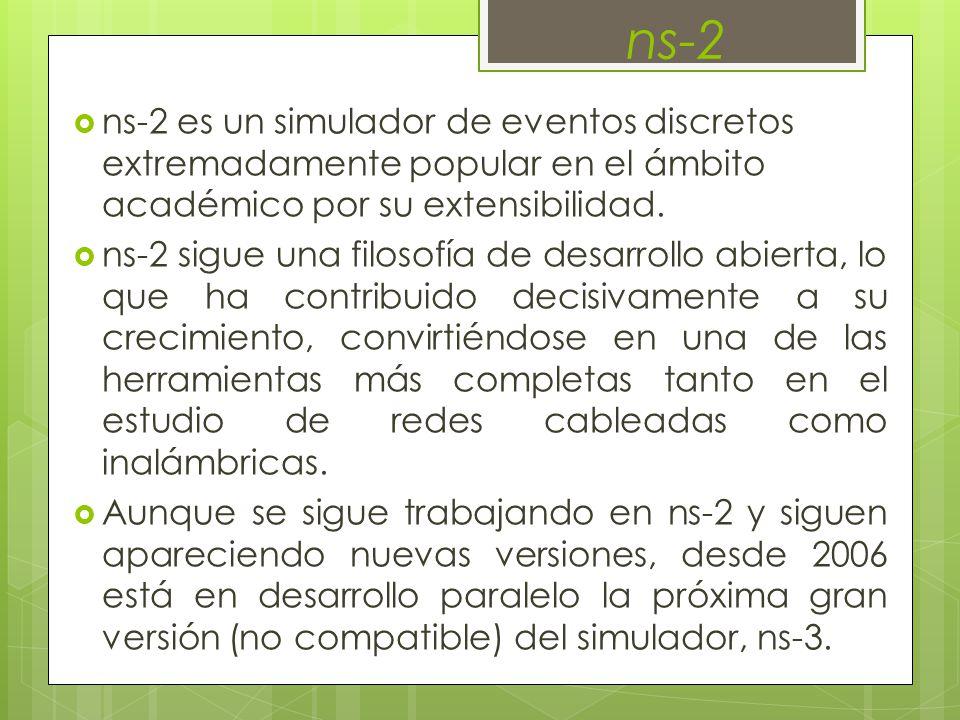 ns-2 ns-2 es un simulador de eventos discretos extremadamente popular en el ámbito académico por su extensibilidad.