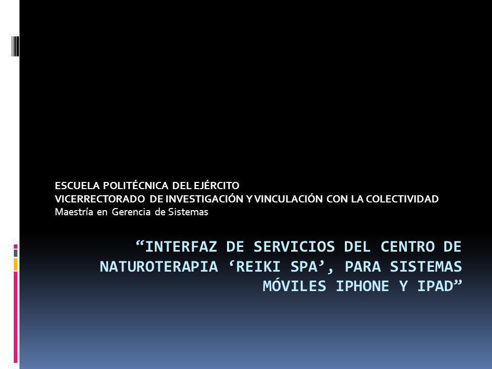 INTERFAZ DE SERVICIOS DEL CENTRO DE NATUROTERAPIA REIKI SPA, PARA SISTEMAS MÓVILES IPHONE Y IPAD ESCUELA POLITÉCNICA DEL EJÉRCITO VICERRECTORADO DE IN
