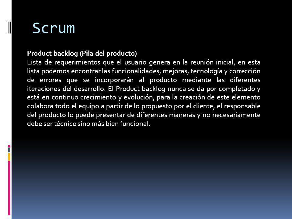 Scrum Product backlog (Pila del producto) Lista de requerimientos que el usuario genera en la reunión inicial, en esta lista podemos encontrar las fun