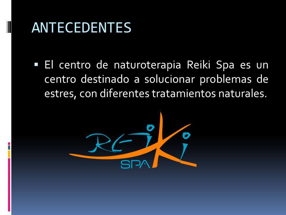 ANTECEDENTES El centro de naturoterapia Reiki Spa es un centro destinado a solucionar problemas de estres, con diferentes tratamientos naturales.