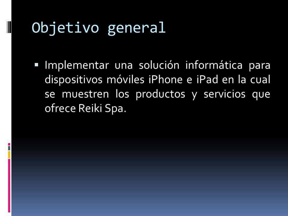 Objetivo general Implementar una solución informática para dispositivos móviles iPhone e iPad en la cual se muestren los productos y servicios que ofr
