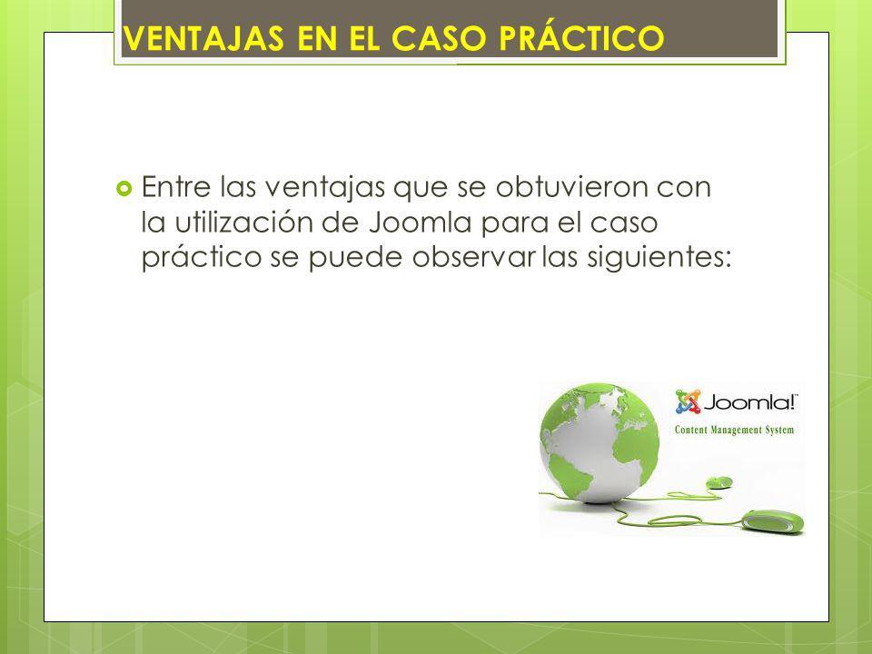 Entre las ventajas que se obtuvieron con la utilización de Joomla para el caso práctico se puede observar las siguientes: VENTAJAS EN EL CASO PRÁCTICO