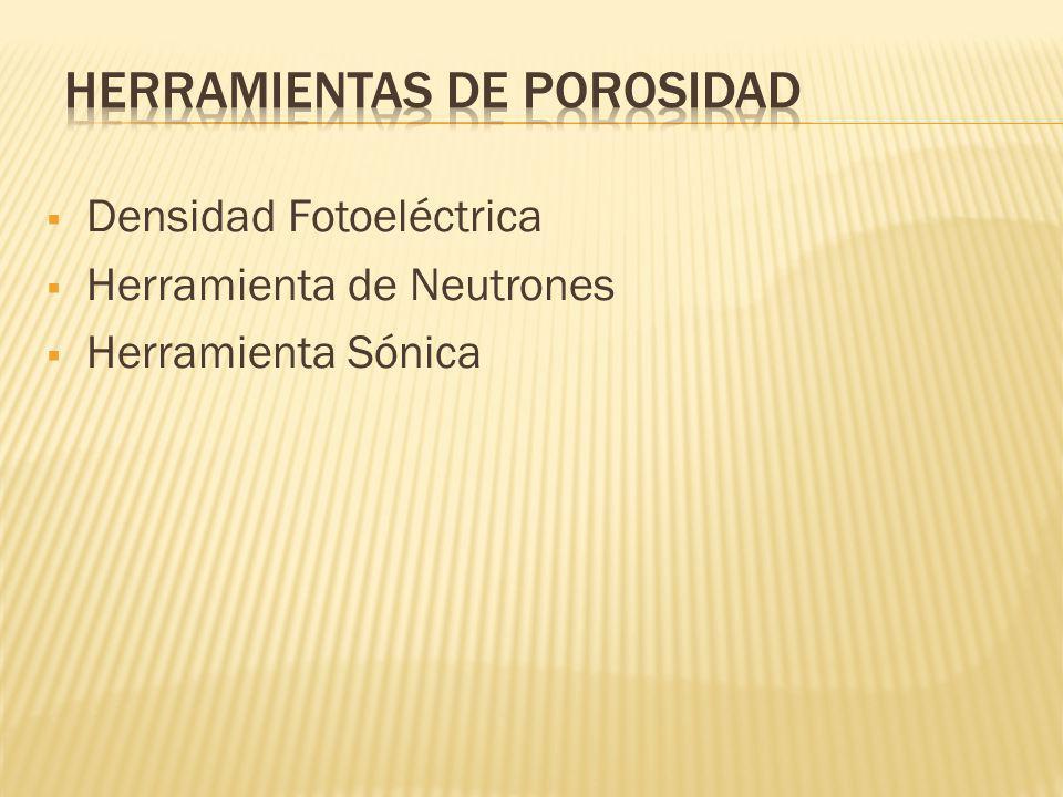 Densidad Fotoeléctrica Herramienta de Neutrones Herramienta Sónica