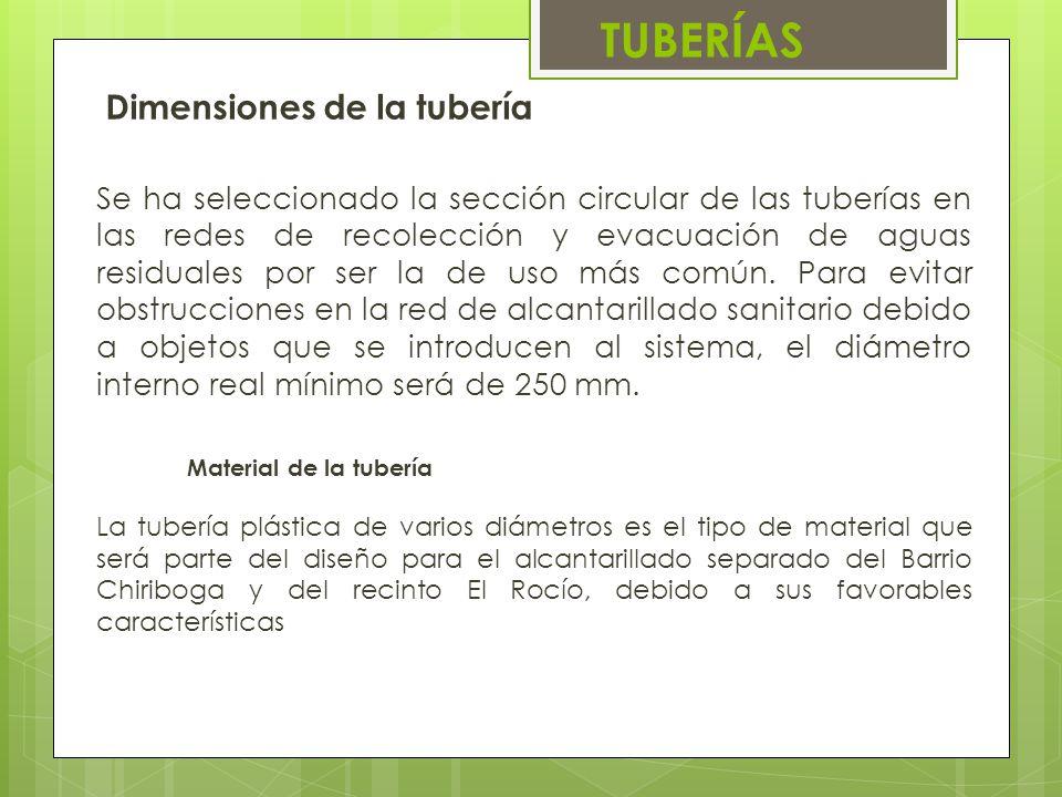 Dimensiones de la tubería Se ha seleccionado la sección circular de las tuberías en las redes de recolección y evacuación de aguas residuales por ser