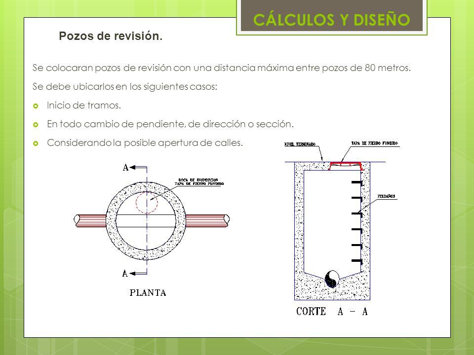 Pozos de revisión. Se colocaran pozos de revisión con una distancia máxima entre pozos de 80 metros. Se debe ubicarlos en los siguientes casos: Inicio