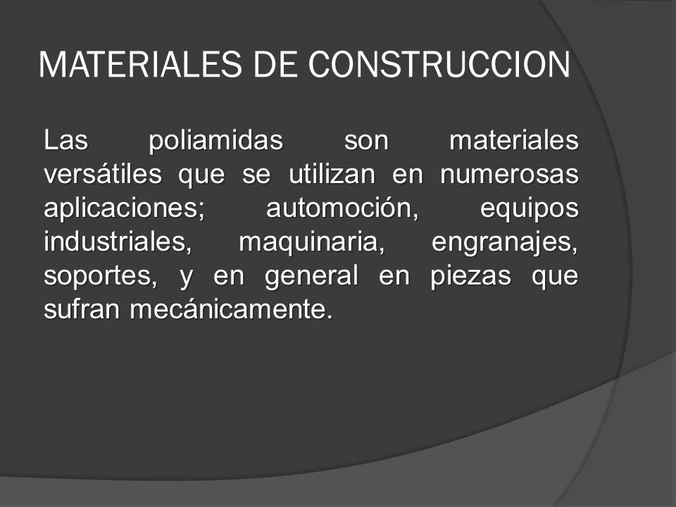MATERIALES DE CONSTRUCCION Las poliamidas son materiales versátiles que se utilizan en numerosas aplicaciones; automoción, equipos industriales, maqui
