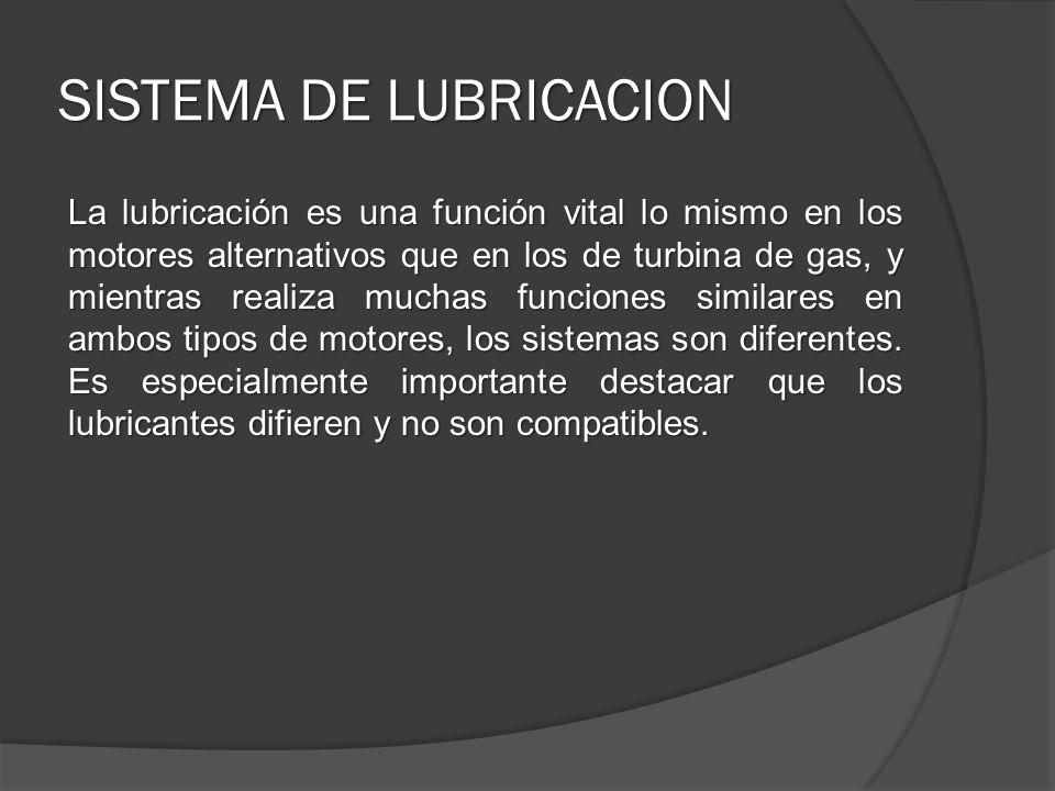 SISTEMA DE LUBRICACION La lubricación es una función vital lo mismo en los motores alternativos que en los de turbina de gas, y mientras realiza mucha