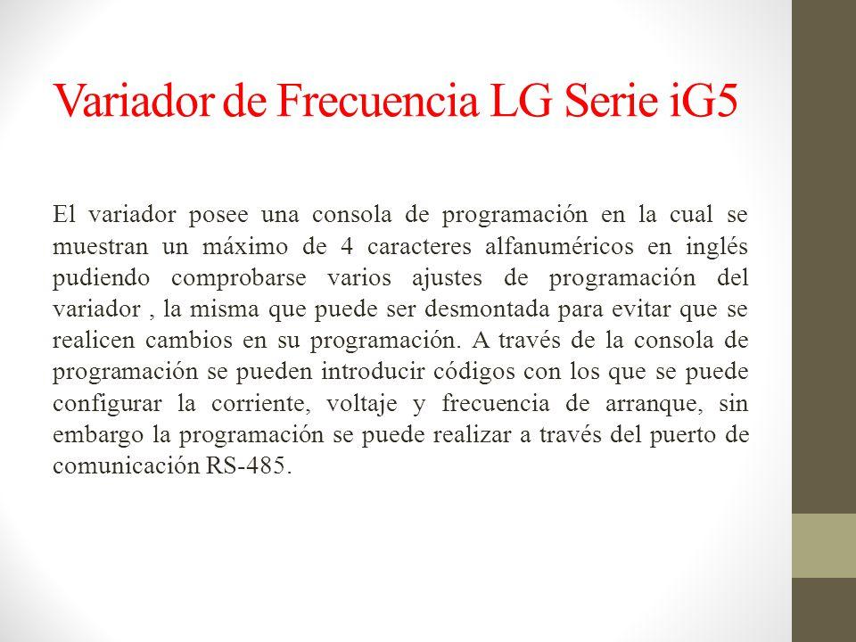 Variador de Frecuencia LG Serie iG5 El variador posee una consola de programación en la cual se muestran un máximo de 4 caracteres alfanuméricos en inglés pudiendo comprobarse varios ajustes de programación del variador, la misma que puede ser desmontada para evitar que se realicen cambios en su programación.