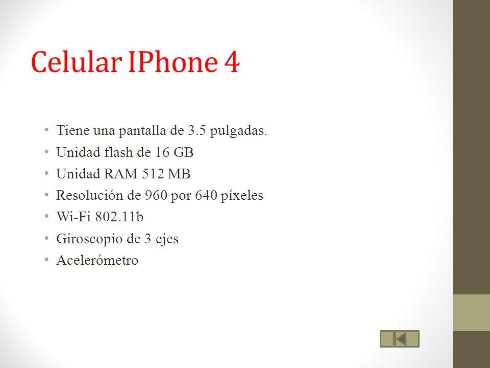 Celular IPhone 4 Tiene una pantalla de 3.5 pulgadas. Unidad flash de 16 GB Unidad RAM 512 MB Resolución de 960 por 640 píxeles Wi-Fi 802.11b Giroscopi