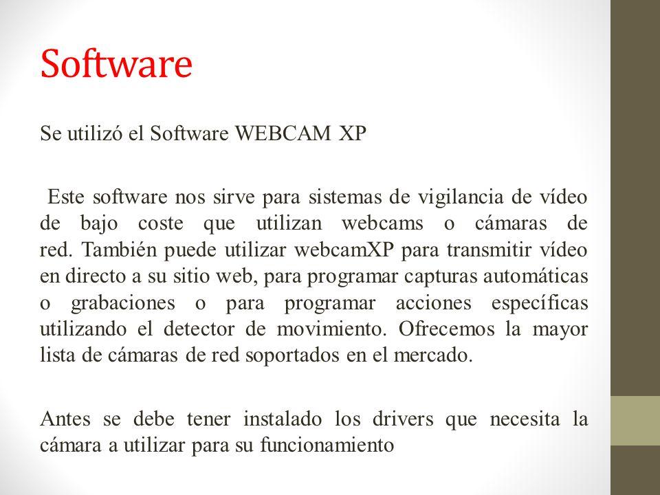 Software Se utilizó el Software WEBCAM XP Este software nos sirve para sistemas de vigilancia de vídeo de bajo coste que utilizan webcams o cámaras de red.