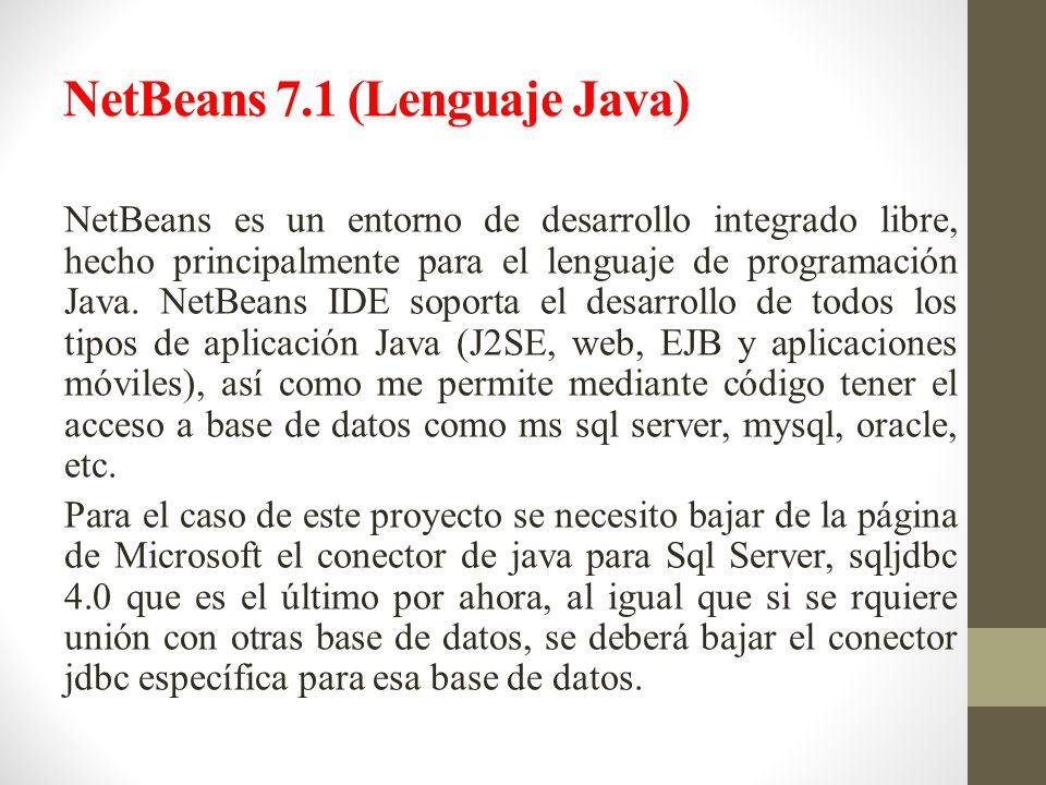 NetBeans 7.1 (Lenguaje Java) NetBeans es un entorno de desarrollo integrado libre, hecho principalmente para el lenguaje de programación Java.