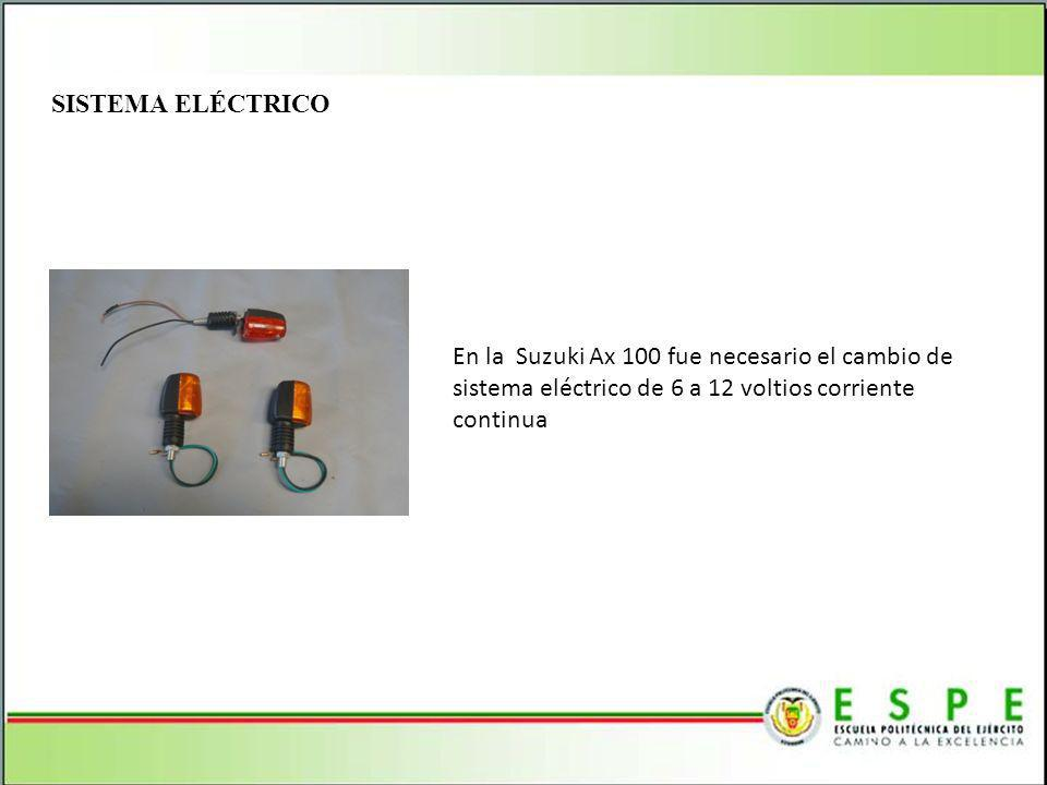 SISTEMA ELÉCTRICO En la Suzuki Ax 100 fue necesario el cambio de sistema eléctrico de 6 a 12 voltios corriente continua