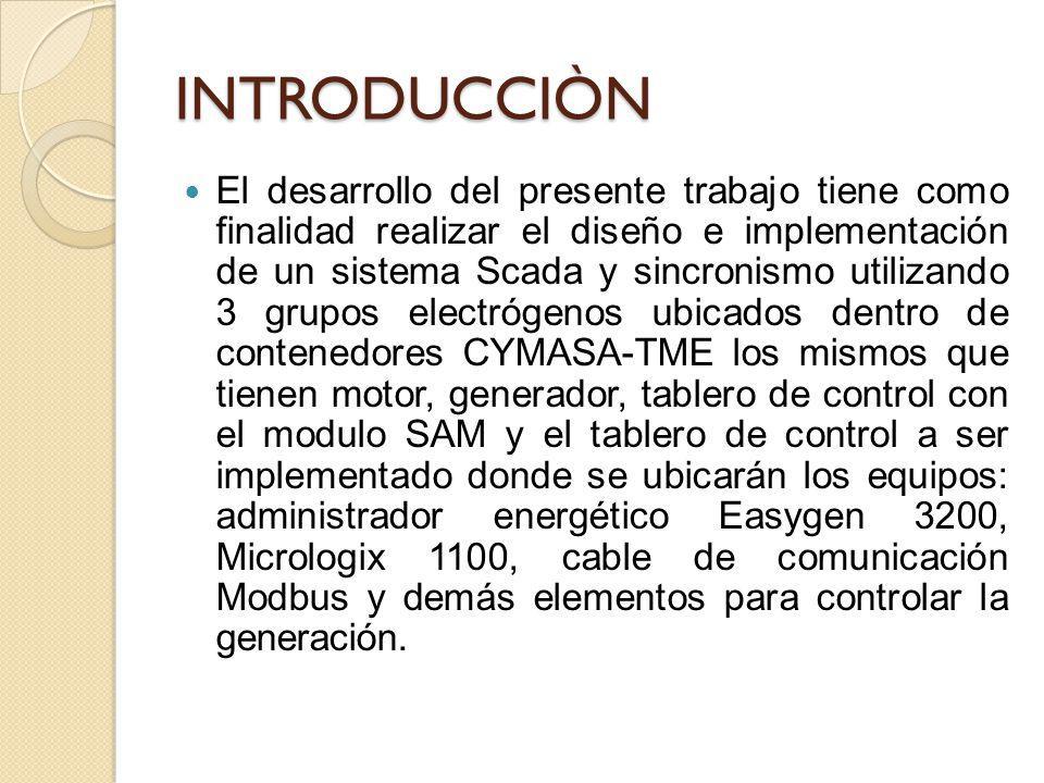 INTRODUCCIÒN El desarrollo del presente trabajo tiene como finalidad realizar el diseño e implementación de un sistema Scada y sincronismo utilizando