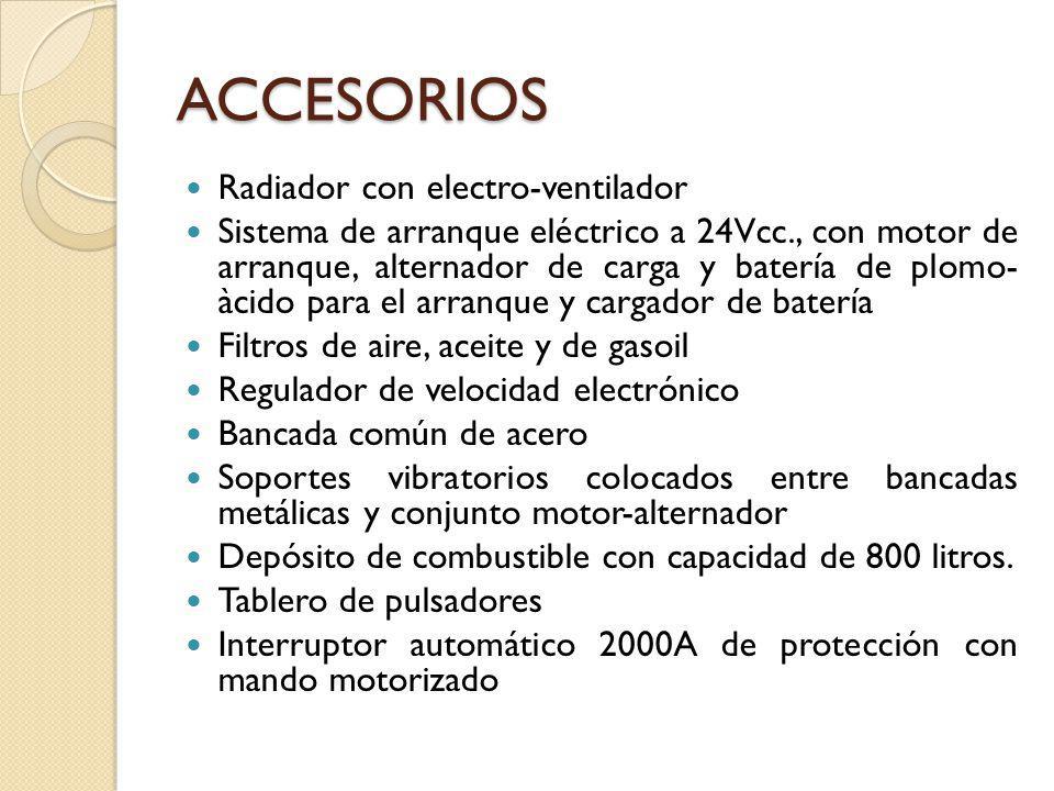 ACCESORIOS Radiador con electro-ventilador Sistema de arranque eléctrico a 24Vcc., con motor de arranque, alternador de carga y batería de plomo- àcid