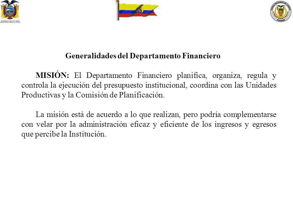 Generalidades del Departamento Financiero MISIÓN: El Departamento Financiero planifica, organiza, regula y controla la ejecución del presupuesto insti